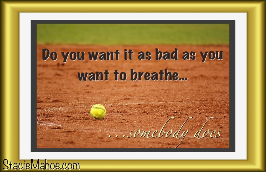 Do you want it as bad as you want to breathe?