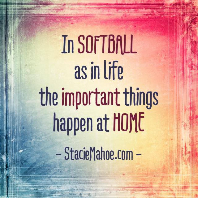 the important things in life and softball happen at home