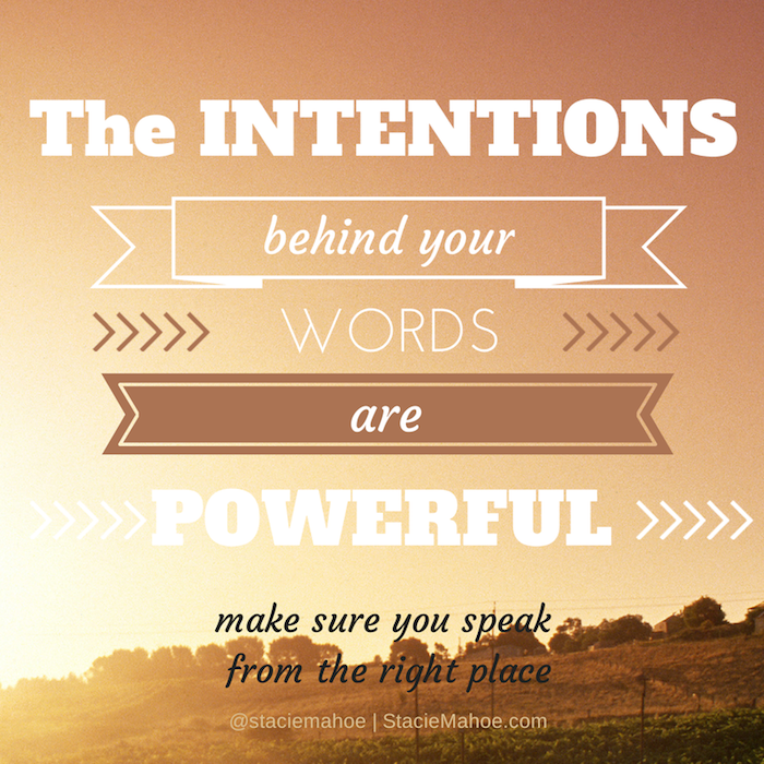 The intentions behind your words are powerful