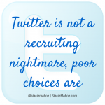 Twitter is not a recruiting nightmare, bad choices are
