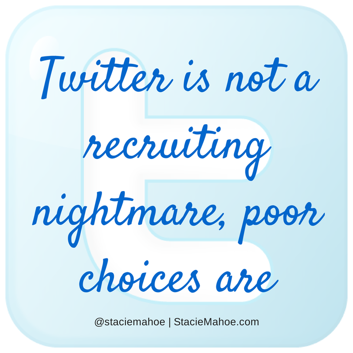 Twitter is not a recruiting nightmare, poor choices are