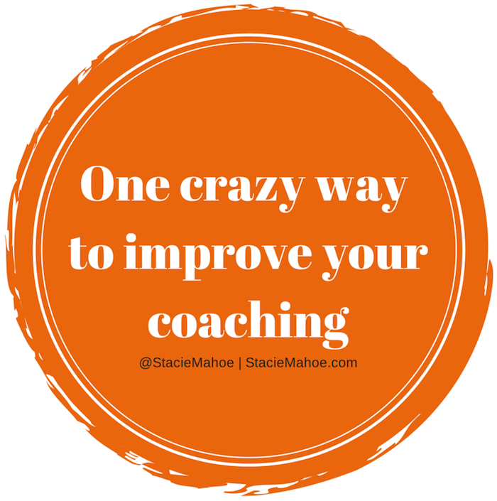 One crazy way to improve your coaching at StacieMahoe.com