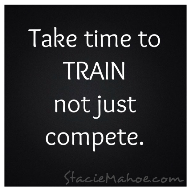 Take time to train, not just compete