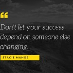don't let your success depend on someone else changing