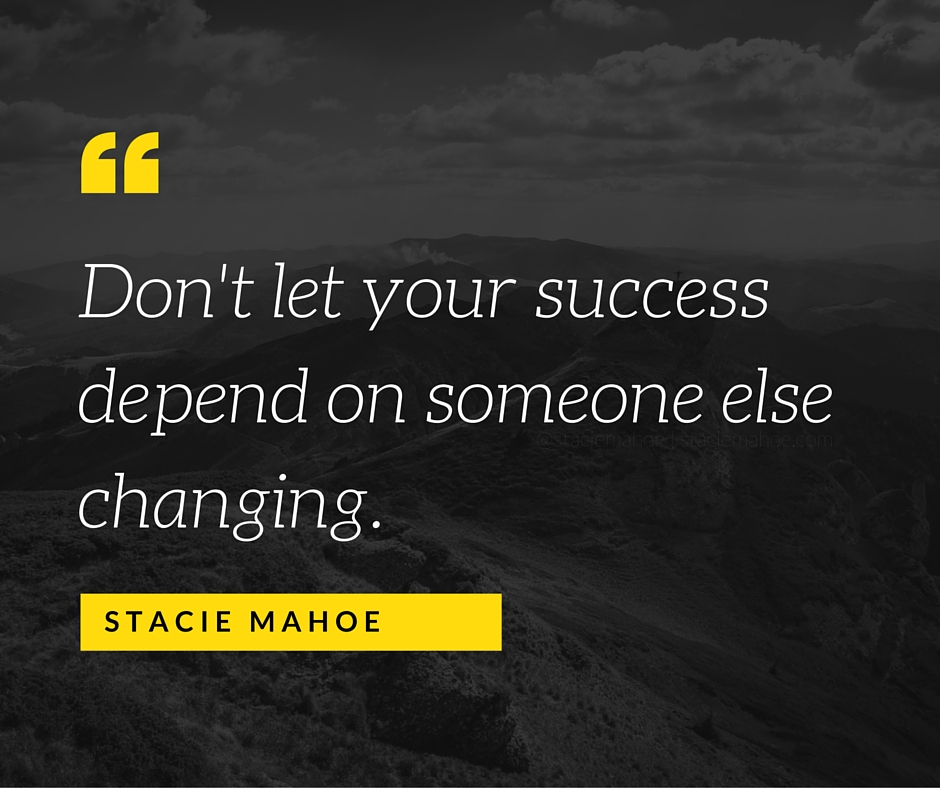 don't let your success depend on someone else