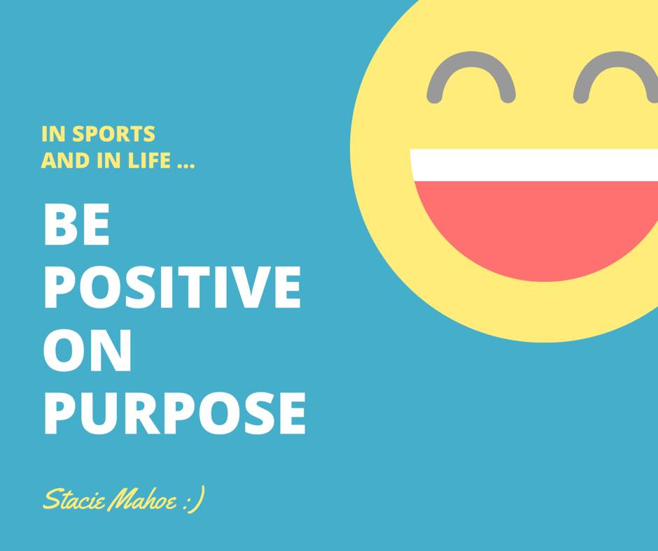 be positive on purpose - Stacie Mahoe