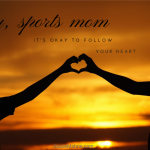 sports mom tips: follow your heart