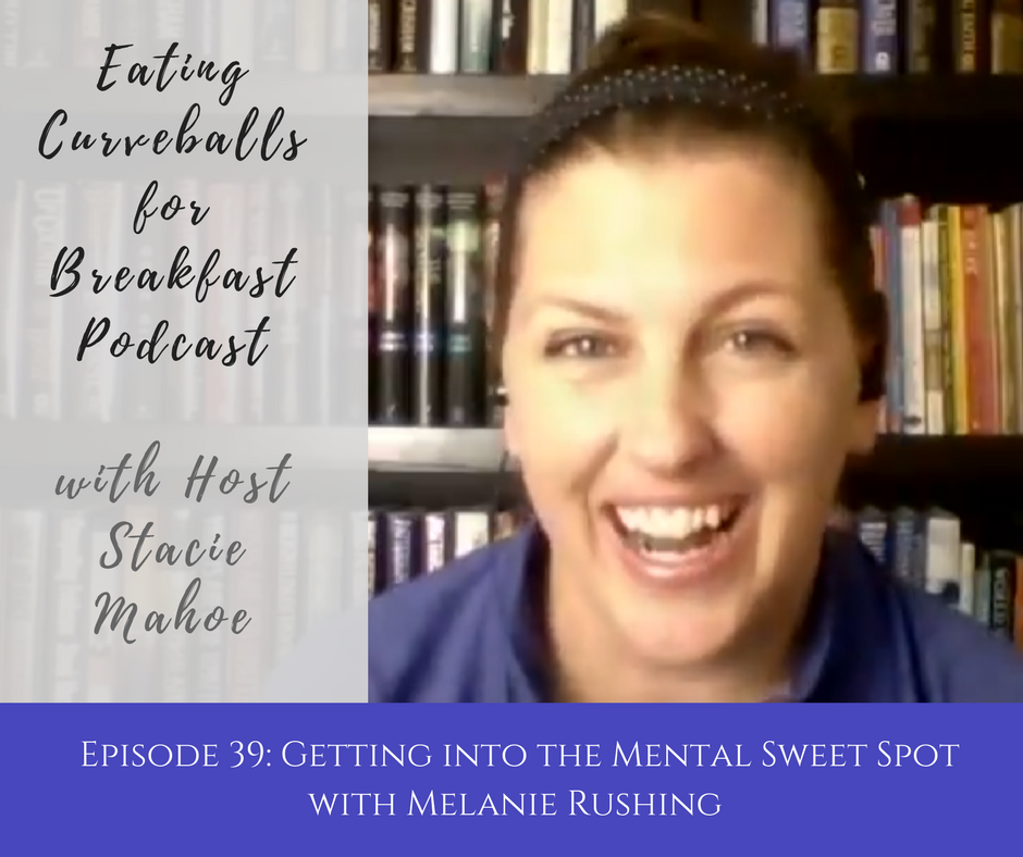 Episode 39: Getting into the Mental Sweet Spot with Melanie Rushing